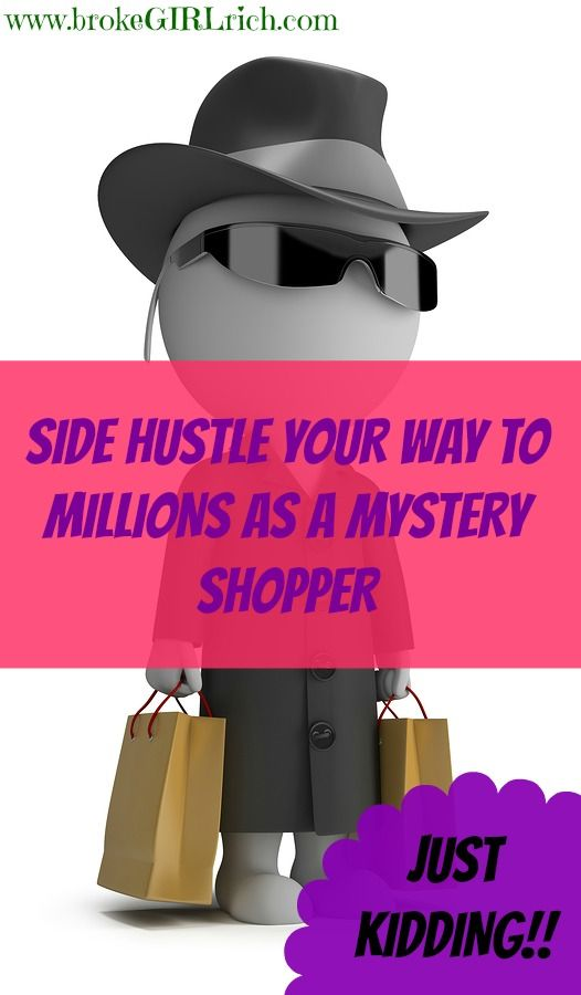 Side Hustle Your Way To Millions as a Mystery Shopper: Just Kidding!!