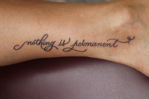 nothing is permanent tattoo ... oh the irony    Ha, some people can't discern meaning beyond the words.