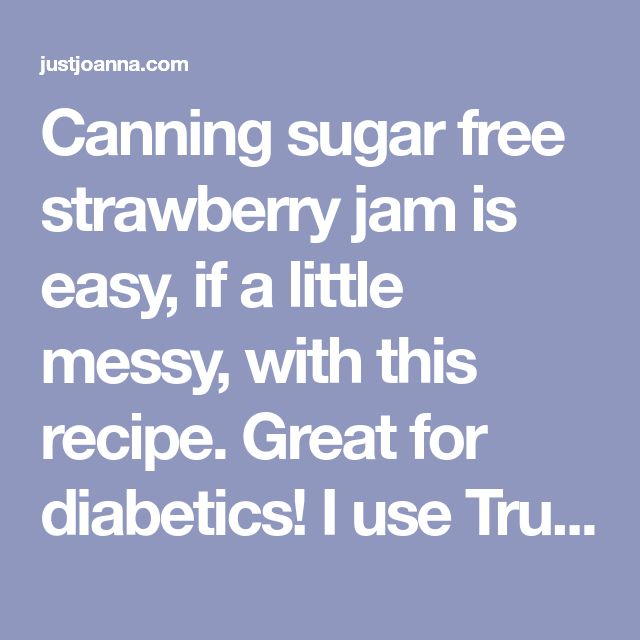 Canning sugar free strawberry jam is easy, if a little messy, with this recipe. Great for diabetics! I use Truvia in this recipe.