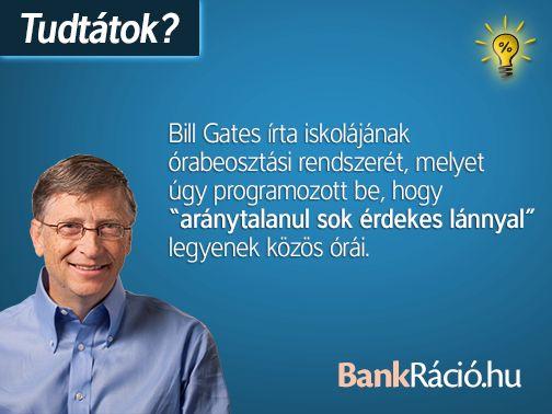 """Bill Gates írta iskolájának órabeosztási rendszerét, melyet úgy programozott be, hogy """"aránytalanul sok érdekes lánnyal"""" legyenek közös órái. Forrás: http://en.wikipedia.org/wiki/Bill_Gates"""
