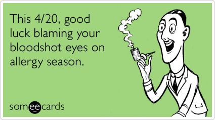 This 4/20, good luck blaming your bloodshot eyes on allergy season.
