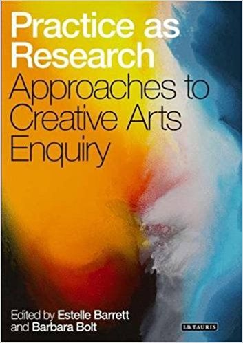 Practice as Research: Approaches to Creative Arts Enquiry: Estelle Barrett, Barbara Bolt: 9781848853010: Amazon.com: Books