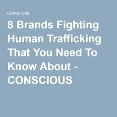 8 Brands Fighting Human Trafficking That You Need To Know About - CONSCIOUS