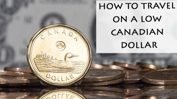 How to Travel on a Low Canadian Dollar