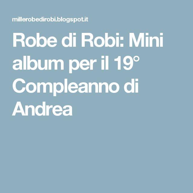 Robe di Robi: Mini album per il 19° Compleanno di Andrea