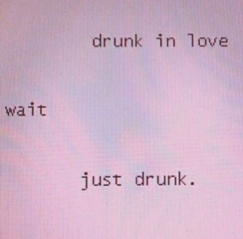 #life #just #drunk #being #text #quotes #love #pale #aesthetic #grunge #misc  https://weheartit.com/entry/299666753