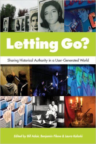 Letting Go?: Sharing Historical Authority in a User-Generated World: Bill Adair, Benjamin Filene, Laura Koloski: 9780983480303: Amazon.com: Books
