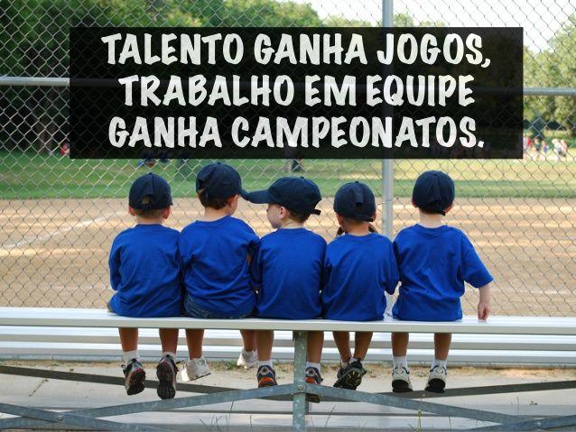 Talento ganha Jogos, Trabalho em Equipe ganha Campeonatos.  by Ricardo  Jordao Magalhaes via slideshare