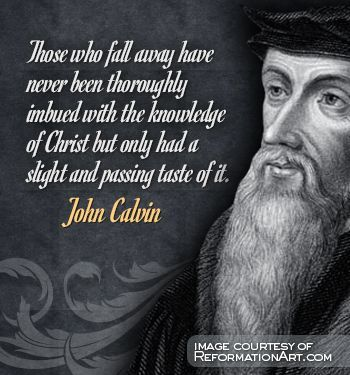 Wisdom Sayings & Quotes    QUOTATION – Image :    Quotes Of the day  – Description  John Calvin quote on those who fall away  Sharing is Caring – Don't forget to share this quote with those Who Matter !