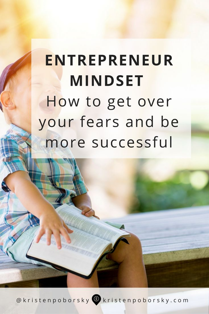 Entrepreneur Mindset: How to get over your fears and be 10 times more successful