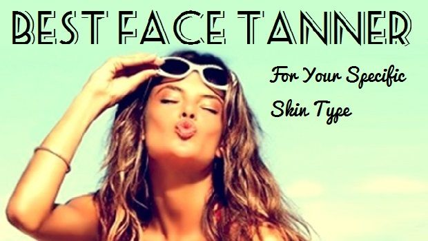 Best self Tanner for Face Best Face Tanner for your Specific Skin Type