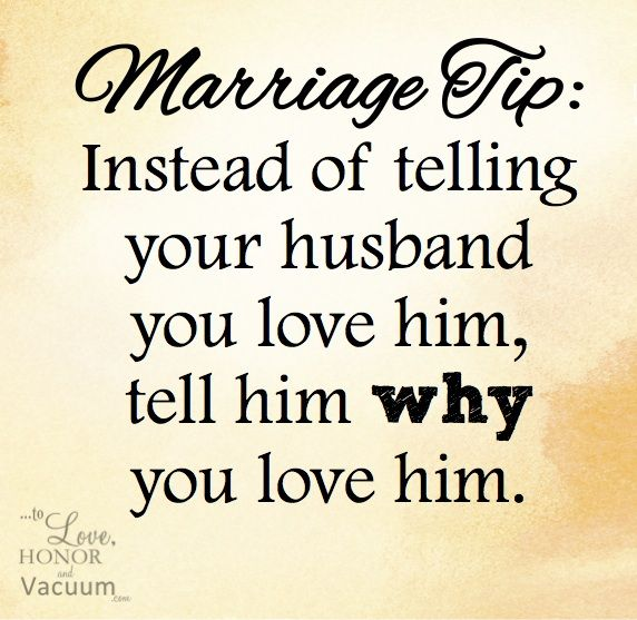 Marriage Tip: Tell your husband WHY you love him!