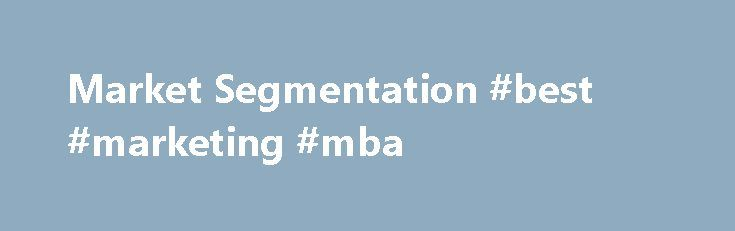Market Segmentation #best #marketing #mba http://uk.remmont.com/market-segmentation-best-marketing-mba/  # Market Segmentation Market segmentation is the identification of portions of the market that are different from one another. Segmentation allows the firm to better satisfy the needs of its potential customers. The Need for Market Segmentation The marketing concept calls for understanding customers and satisfying their needs better than the competition. But different customers have…