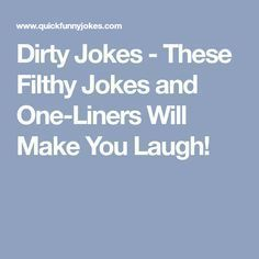 Dirty Jokes - These Filthy Jokes and One-Liners Will Make You Laugh!