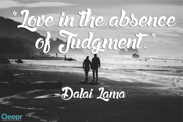 """""""Love is the absence of judgement."""""""