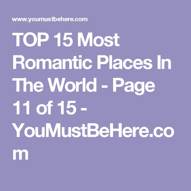 TOP 15 Most Romantic Places In The World - Page 11 of 15 - YouMustBeHere.com