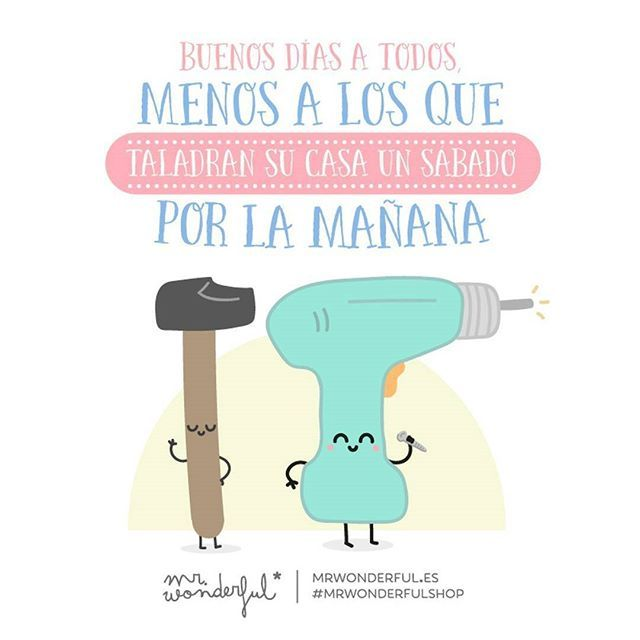 ¿A quién se le ocurrirá hacer obras un sábado por la mañana…? #felizsabado #mrwonderfulshop  Good morning everyone, except those of you who are using the drill early on a Saturday. Who on earth does DIY on a Saturday morning?