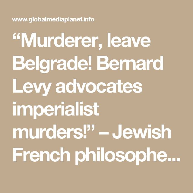 """Murderer, leave Belgrade! Bernard Levy advocates imperialist murders!"" – Jewish French philosopher gets pied in face in Belgrade – VIDEO"