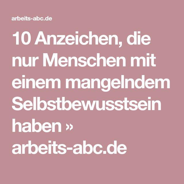 10 Anzeichen, die nur Menschen mit einem mangelndem Selbstbewusstsein haben » arbeits-abc.de