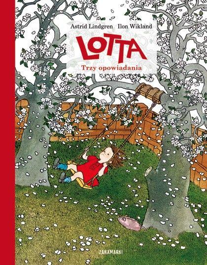 Ilustrowane wydanie przygód Lotty tekst: Astrid Lindgren, ilustracje: Ilon Wikland, tłumaczenie: Anna Węgleńska