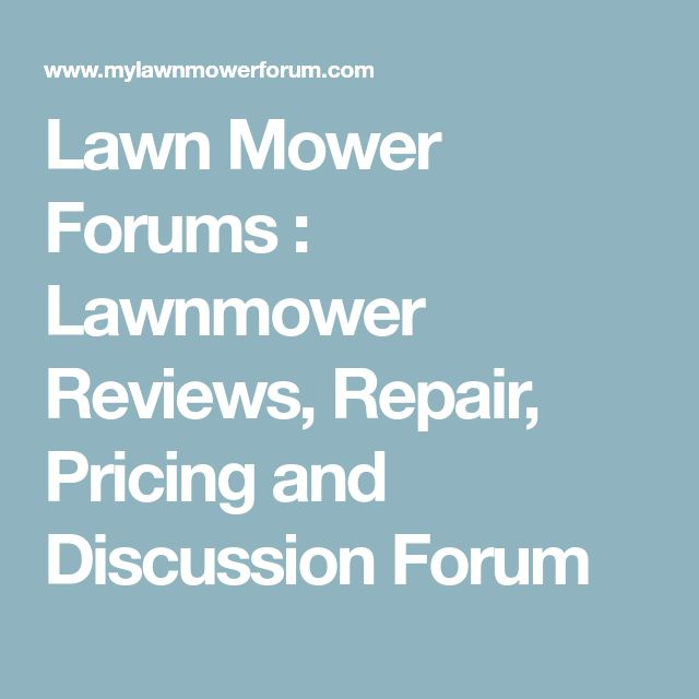 Lawn Mower Forums : Lawnmower Reviews, Repair, Pricing and Discussion Forum