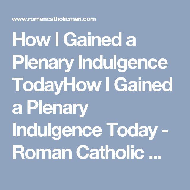 How I Gained a Plenary Indulgence TodayHow I Gained a Plenary Indulgence Today - Roman Catholic Man
