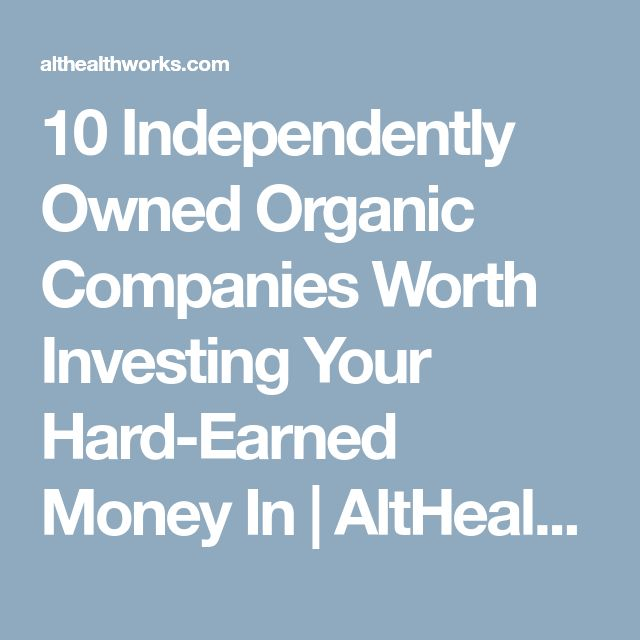 10 Independently Owned Organic Companies Worth Investing Your Hard-Earned Money In | AltHealthWorks.com