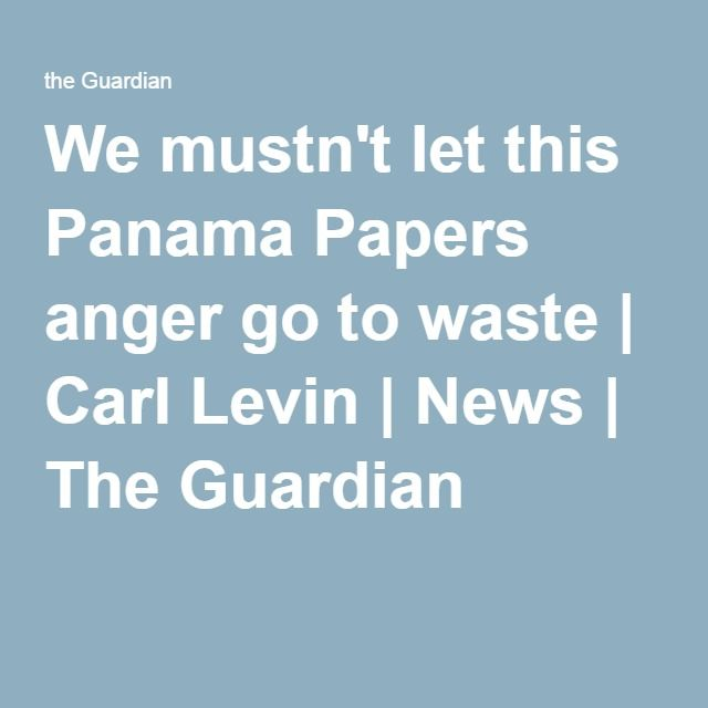 We mustn't let this Panama Papers anger go to waste | Carl Levin | News | The Guardian
