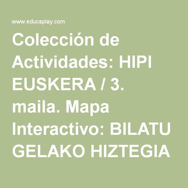 Colección de Actividades: HIPI EUSKERA / 3. maila. Mapa Interactivo: BILATU GELAKO HIZTEGIA - Educaplay
