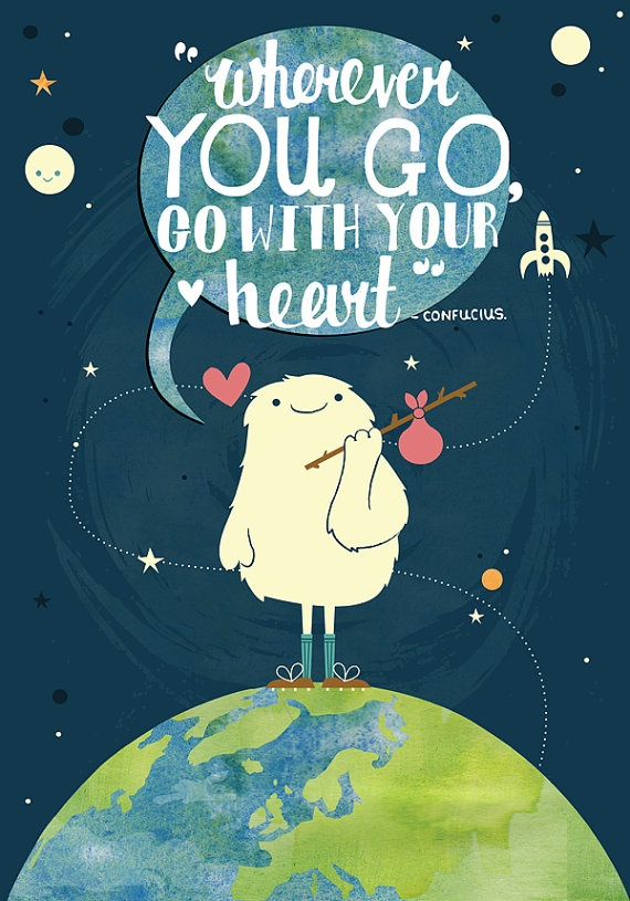 """Wherever you go, go with your heart"""