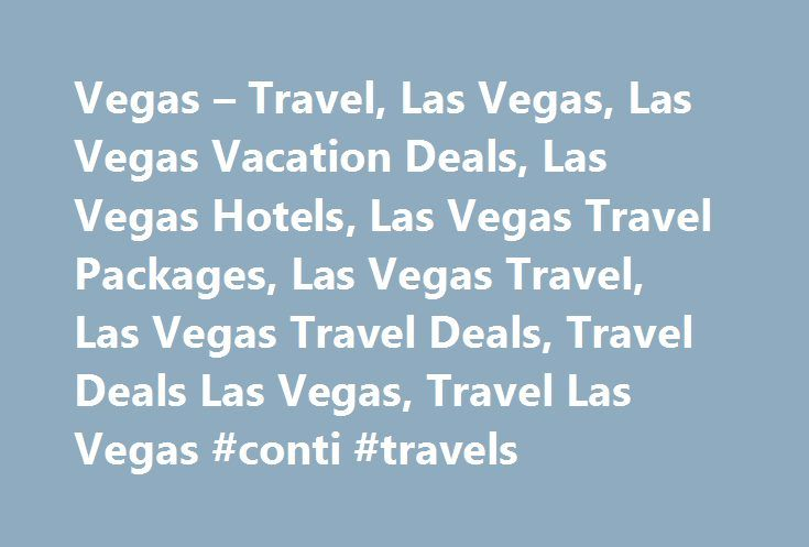 Vegas – Travel, Las Vegas, Las Vegas Vacation Deals, Las Vegas Hotels, Las Vegas Travel Packages, Las Vegas Travel, Las Vegas Travel Deals, Travel Deals Las Vegas, Travel Las Vegas #conti #travels http://travel.remmont.com/vegas-travel-las-vegas-las-vegas-vacation-deals-las-vegas-hotels-las-vegas-travel-packages-las-vegas-travel-las-vegas-travel-deals-travel-deals-las-vegas-travel-las-vegas-conti-travels/  #vegas travel deals # Copyright © 2007, VegasInsider.com. All rights reserved. All…