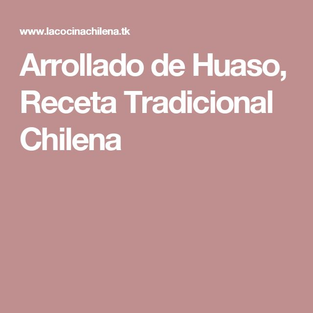 Arrollado de Huaso, Receta Tradicional Chilena