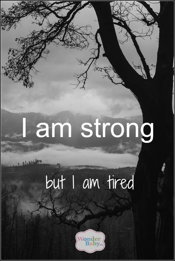 I am strong, but I am tired - and I am also tired of having to be strong