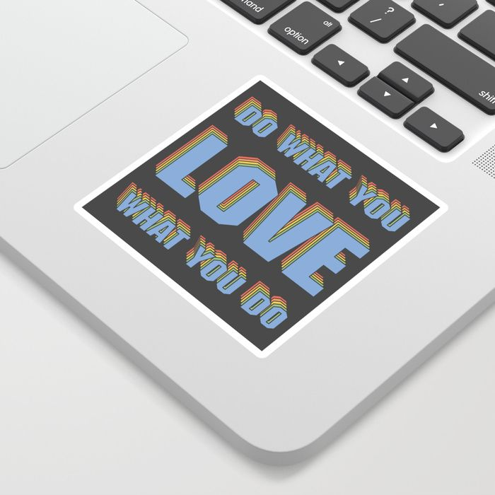 Buy Do What You LOVE What You Do Sticker by fimbis.  _________________________________ motivation, inspiration, typography, advice, colorful, graphic design, quotes, stickers, sticker art,