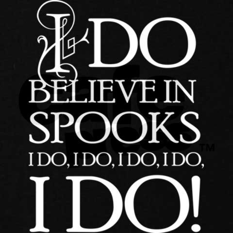 I do believe in Spooks!  I do!  I do!