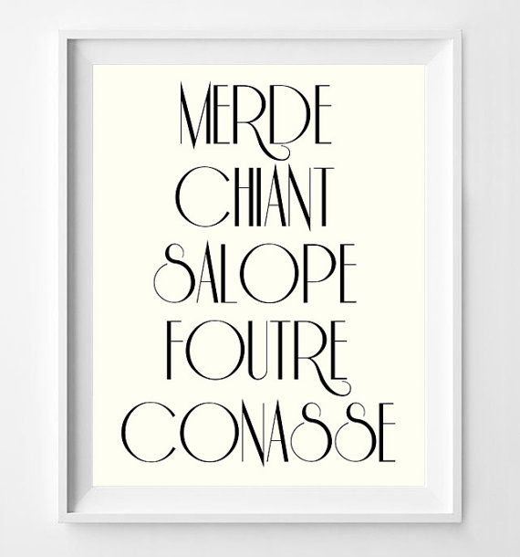 Swearing in French always sounds soo much better! This print features five of the most common French swear words that I wont dare to translate