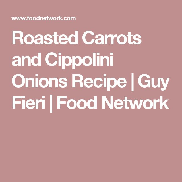 Roasted Carrots and Cippolini Onions Recipe | Guy Fieri | Food Network