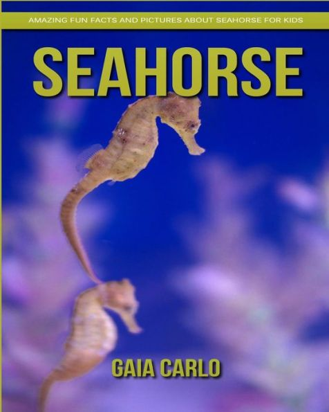 SeaHorse: Amazing Fun Facts and Pictures about SeaHorse for Kids