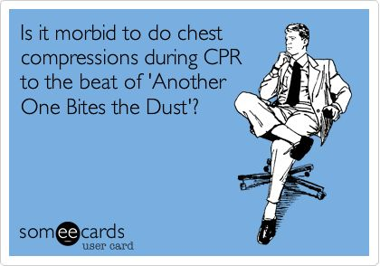 Is it morbid to do chest compressions during CPR to the beat of 'Another One Bites the Dust'?