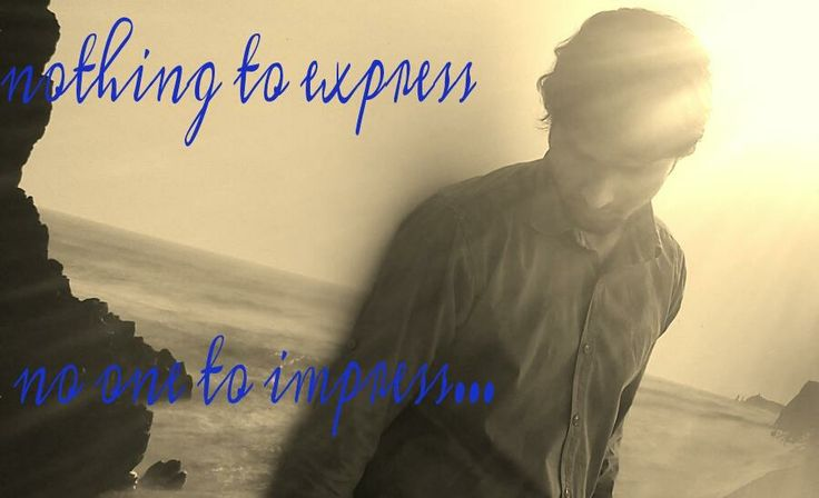 Nothing to Express, No one to Impress............