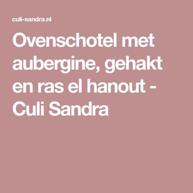 Ovenschotel met aubergine, gehakt en ras el hanout - Culi Sandra