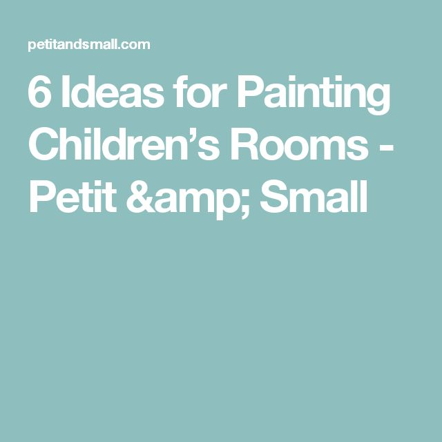 6 Ideas for Painting Children's Rooms - Petit & Small