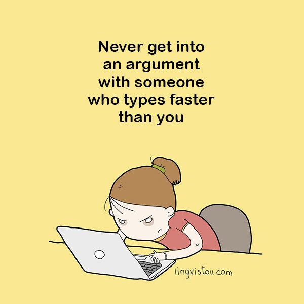 Never get into an argument with someone who types faster than you. Funny Sarcastic Come Back Quotes For Your Facebook Friends And Enemies smartphone youtube stupid message status instagram facebook twitter pinterest