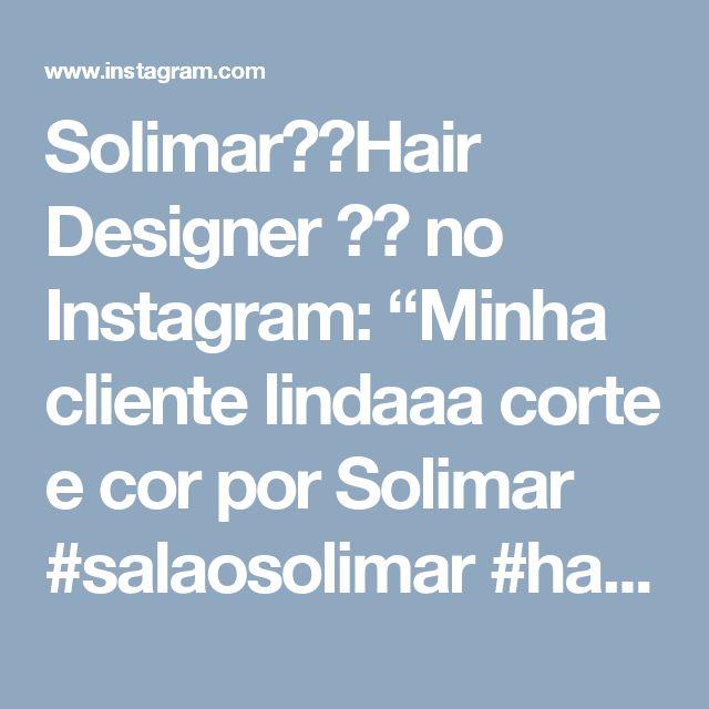 """Solimar✂️Hair Designer ✂💇 no Instagram: """"Minha cliente lindaaa corte e cor por Solimar #salaosolimar #hairstyle #hair #cabeleireiros #cabeleireira"""""""