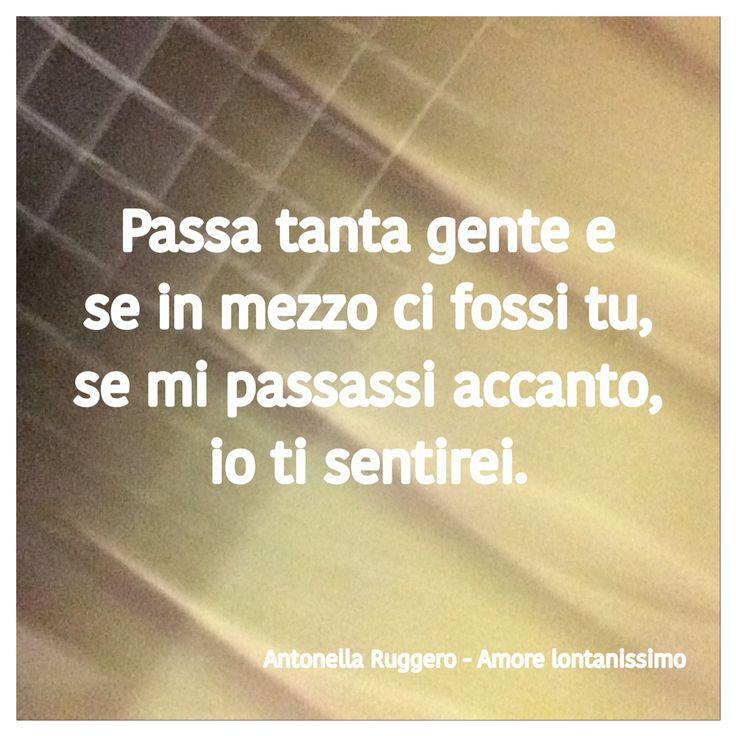 Antonella Ruggiero  #ok #parole #frasi #aforismi #citazioni #poesia #massime #pensieri #riflessioni #canzoni #amore #lontanissimo