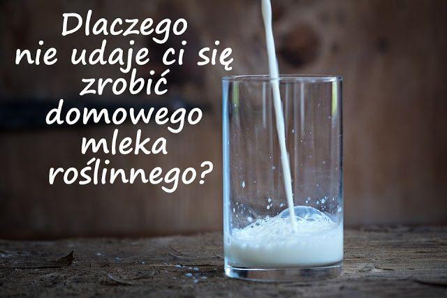 Aby zrobić domowe mleko z orzechów i ziaren, wystarczy niby tylko zmiksować je z wodą. Dlaczego zatem Tobie się to nie udaje?