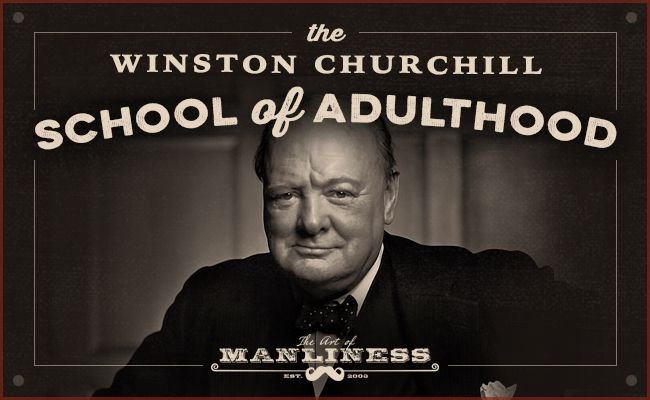 The Churchill School of Adulthood: A Prerequisite Class on Becoming the Author of Your Own Life (via @artofmanliness)