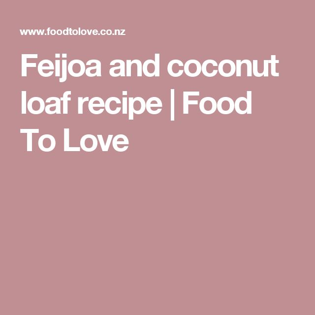 Feijoa and coconut loaf recipe | Food To Love