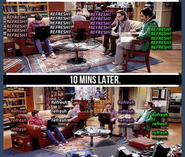 The Big Bang theory.. Me every time I try to buy tickets when they first go on sale .