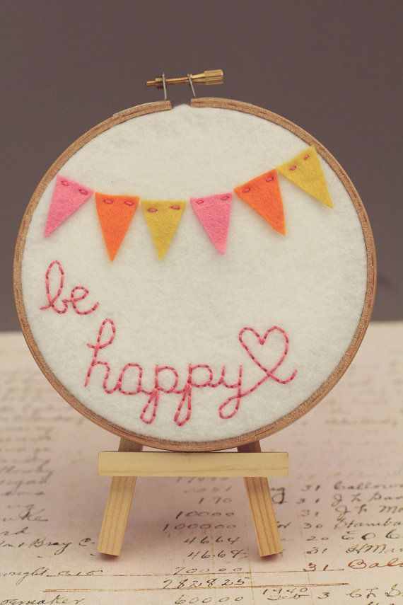 Maybe something like this instead of her name....Embroidery Hoop Art, Be Happy…